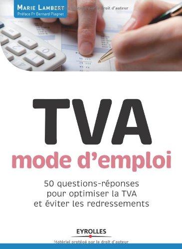 TVA mode d'emploi: 50 questions-réponses pour optimiser la TVA et éviter les redressements. par Marie Lambert