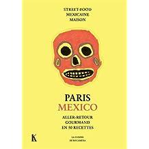 Paris Mexico : Aller-retour gourmand en 50 recettes. Street-food mexicaine maison