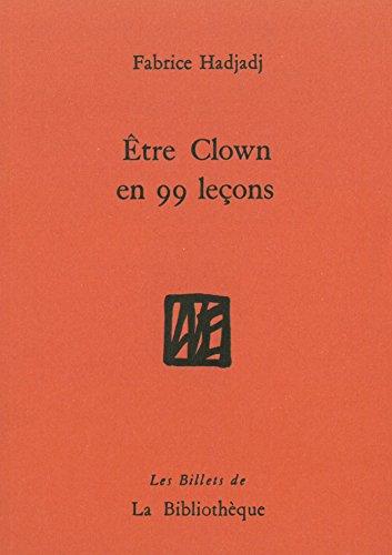 Etre clown en 99 leons : Guide (pas trs pratique), essai (rat), rcit (peu romanesque)