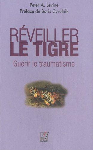 Réveiller le Tigre : Guérir le traumatisme (nouvelle édition)