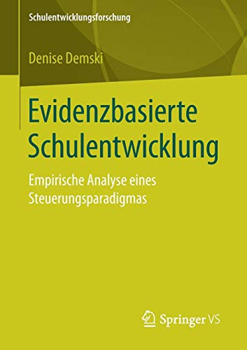 Evidenzbasierte Schulentwicklung: Empirische Analyse eines Steuerungsparadigmas (Schulentwicklungsforschung, Band 2)