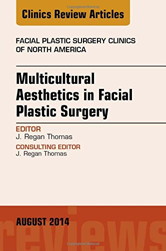 Multicultural Aesthetics in Facial Plastic Surgery, An Issue of Facial Plastic Surgery Clinics of North America, 1e (The Clinics: Surgery)