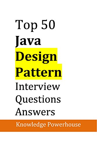 Top 50 Java Design-Pattern Interview Questions: (updated 2018 ...