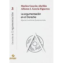 La argumentación en el Derecho: Algunas cuestiones fundamentales (Derecho & Argumentación nº 3) (Spanish Edition)