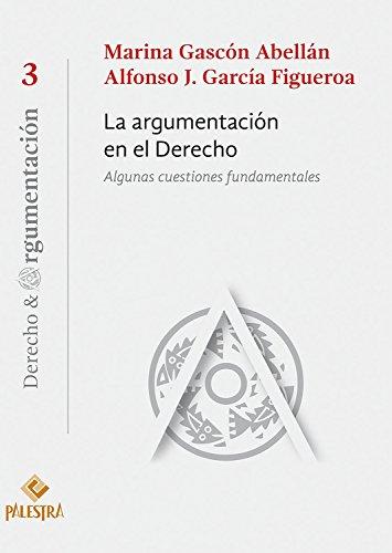 La argumentación en el Derecho: Algunas cuestiones fundamentales (Derecho & Argumentación nº 3)