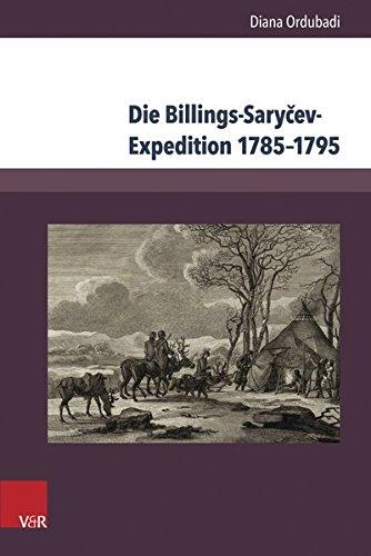 Die Billings-Sary?ev-Expedition 1785-1795: Eine Forschungsreise im Kontext der wissenschaftlichen Erschließung Sibiriens und des Fernen Ostens ... and ... and Social History of Eastern Europe, Band 4)