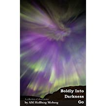 Boldly Into Darkness Go: A collection of short stories