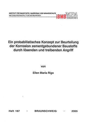 Ein probabilistisches Konzept zur Beurteilung der Korrosion zementgebundener Baustoffe durch lösenden und treibenden Angriff (Institut für Baustoffe, ... der Technischen Universität Braunschweig)