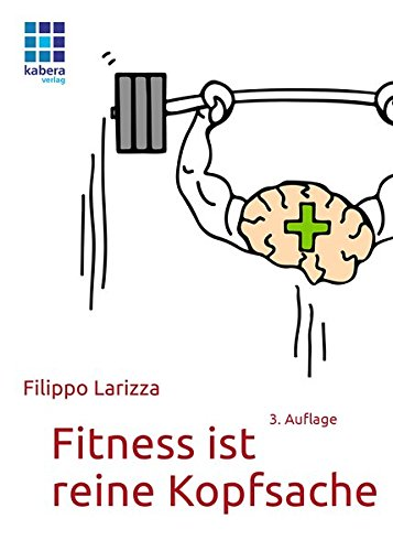 Fitness ist reine Kopfsache (Filippo Larizza / Mentaltraining und Fitness)