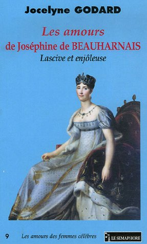 Les amours de Joséphine de Beauharnais : Lascive et enjôleuse