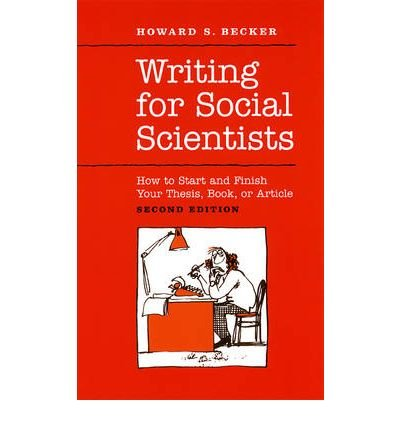 (Writing for Social Scientists: How to Start and Finish Your Thesis, Book, or Article) By Howard S. Becker (Author) Hardcover on (Jan , 2008)