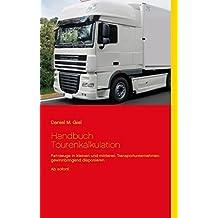 Handbuch Tourenkalkulation: Fahrzeuge in kleinen und mittleren Transportunternehmen gewinnbringend disponieren. Ab sofort!