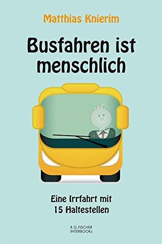 Busfahren ist menschlich: Eine Irrfahrt mit 15 Haltestellen (R.G. Fischer INTERBOOKs ECO)