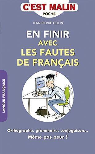 En finir avec les fautes de français, c'est malin: Orthographe, grammaire, conjugaison... Même pas peur !
