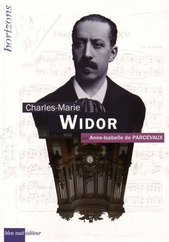 Charles-Marie Widor par Anne-Isabelle de Parcevaux