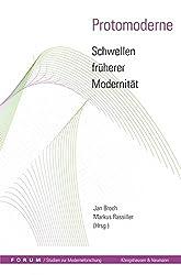 Protomoderne - Schwellen früherer Modernität (Studien zur Moderneforschung)