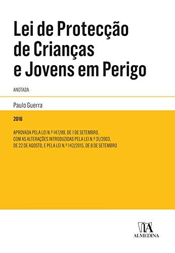 Lei de Proteção de Crianças e Jovens em Perigo Anotada (Portuguese Edition) por Paulo Guerra