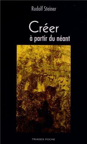 Creer a Partir du Neant par Rudolf Steiner
