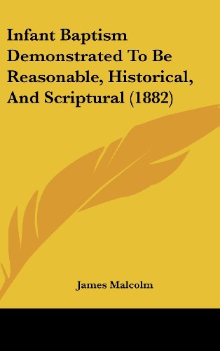 Infant Baptism Demonstrated to Be Reasonable, Historical, and Scriptural (1882)