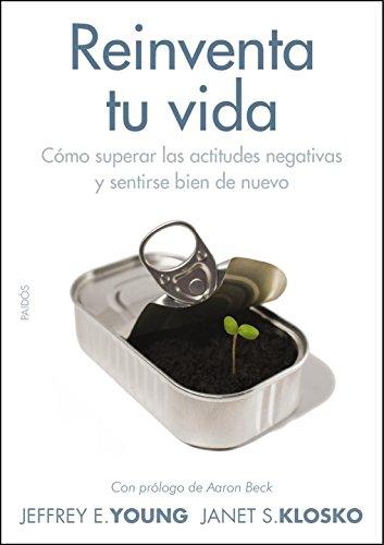 Reinventa tu vida: Cómo superar las actitudes negativas y sentirse bien de nuevo (Divulgación-Autoayuda) por Janet S. Klosko