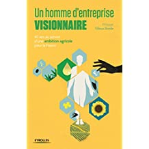 Un homme d'entreprise visionnaire: 40 ans au service d'une ambition agricole pour la France