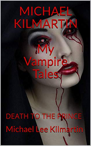 MICHAEL KILMARTIN My Vampire Tales: DEATH TO THE PRINCE (English Edition)