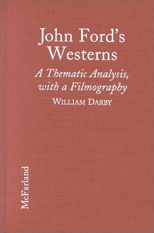 John Fords Westerns: A Thematic Analysis, with a Filmography by William Darby (1996-04-30) par William Darby