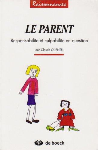 Le parent. Responsabilité et culpabilité en question
