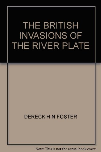 THE BRITISH INVASIONS OF THE RIVER PLATE