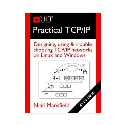 [(Practical TCP/IP : Designing, Using, and Troubleshooting TCP/IP Networks on Linux and Windows)] [By (author) Niall Mansfield] published on (September, 2011)
