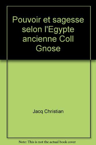 Pouvoir et sagesse selon l'Egypte ancienne Coll Gnose par Jacq Christian