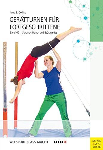 Gerätturnen für Fortgeschrittene - Band 2: Sprung-, Hang- und Stützgeräte (Wo Sport Spaß macht) (German Edition) por Ilona E. Gerling