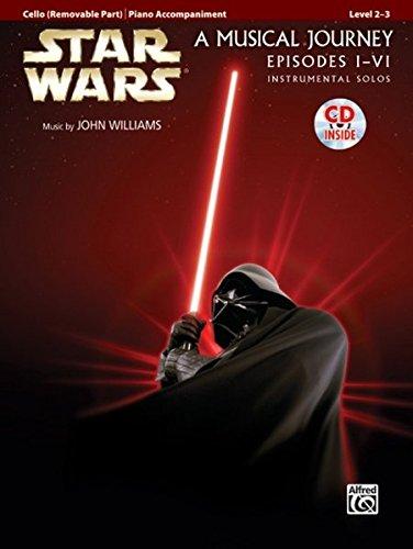 Star Wars: a Musical Journey, Episodes I - VI - Cello/Acc. Piano +CD (Pop Instrumental Solo Series)