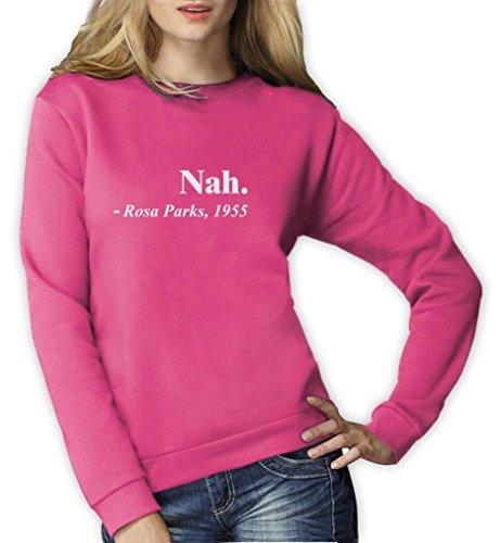 Nah. - Rosa Parks´s Berühmtes Zitat Frauen Sweatshirt XX-Large Rosa (Damen Zivil-kleidung)