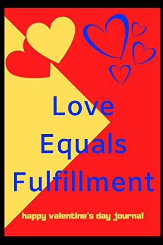 "Love Equals Fulfillment: happy valentine\'s day journal, The Couples Journal, Couples Gifts | 120 Pages | Size ""6 x 9\"" Inches 