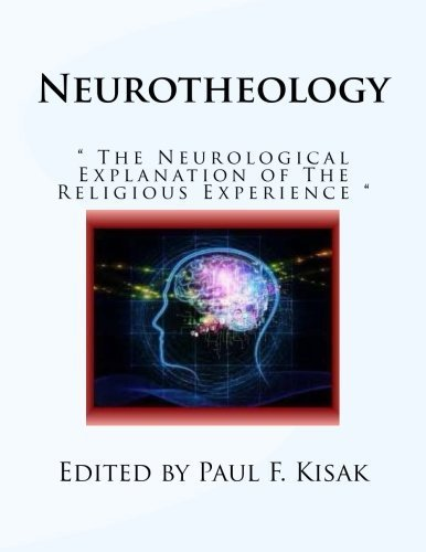 Neurotheology: The Neurological Explanation of The Religious Experience by Edited by Paul F. Kisak (2016-05-10)