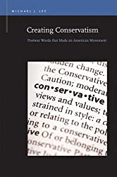 Creating Conservatism: Postwar Words that Made an American Movement (Rhetoric & Public Affairs) by Michael J. Lee (2014-08-01)