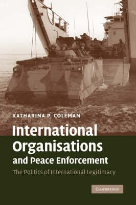 [(International Organisations and Peace Enforcement : The Politics of International Legitimacy)] [By (author) Katharina P. Coleman] published on (May, 2007)