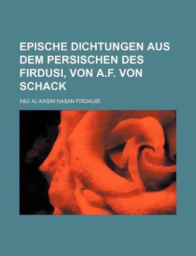 Epische Dichtungen Aus Dem Persischen Des Firdusi, Von A.F. Von Schack