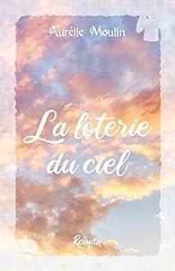 La loterie du ciel par Aurélie Moulin