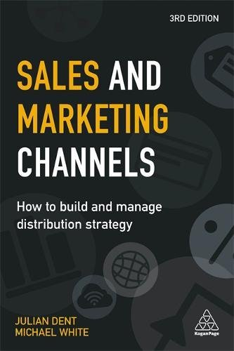 Sales and Marketing Channels : How to Build and Manage Distribution Strategy par Julian Dent