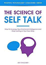 The Science of Self Talk: How to Increase Your Emotional Intelligence and Stop Getting in Your Own Way (Master