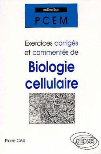 Exercices corrigés et commentés de Biologie cellulaire