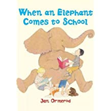 [( When an Elephant Comes to School )] [by: Jan Ormerod] [Sep-2005]