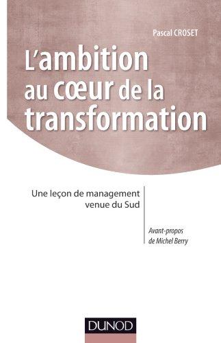 La Transformation, au coeur de l'ambition : Une leçon de management venue du Sud par Pascal Croset