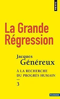 La Grande Régression - tome 3 A la recherche du progrès humain par Jacques Généreux