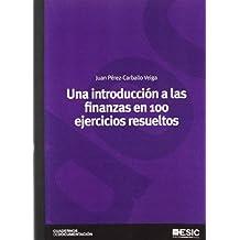 Una introducción a las finanzas en 100 ejercicios resueltos (Cuadernos de documentación)