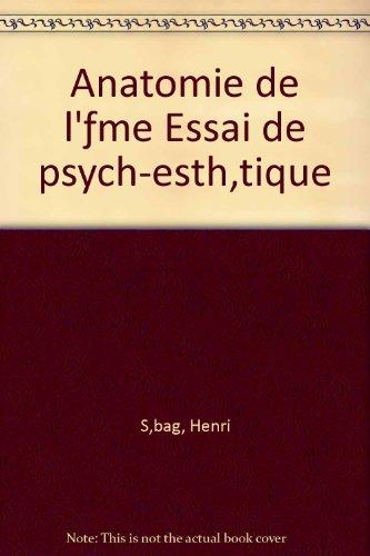 Anatomie de l'ƒme Essai de psych-esth'tique par Henri S'bag