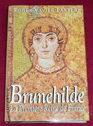 BRUNEHILDE.LA PREMIERE REINE DE FRANCE.