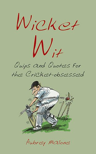 Wicked Wit. Quips and Quotes for the Cricket Obsessed